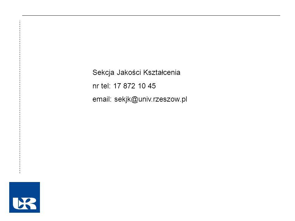 Sekcja Jakości Kształcenia nr tel: 17 872 10 45 email: sekjk@univ.rzeszow.pl