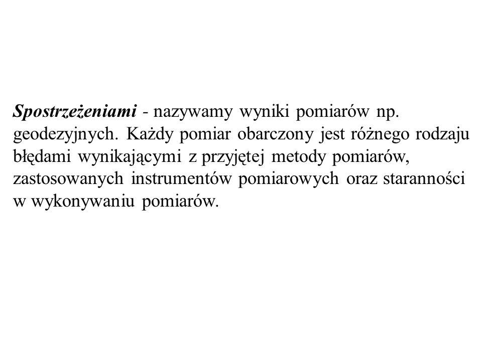 Błędy spostrzeżeń i ich klasyfikacja Błędy spostrzeżeń dzielimy na: -grube (omyłki) -systematyczne -przypadkowe