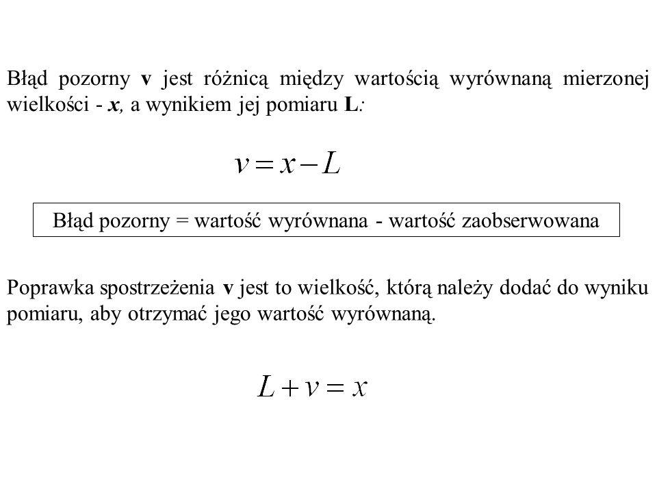 Błąd pozorny v jest różnicą między wartością wyrównaną mierzonej wielkości - x, a wynikiem jej pomiaru L: Poprawka spostrzeżenia v jest to wielkość, k