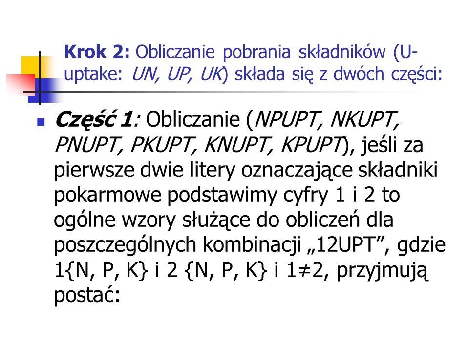 Krok 2: Obliczanie pobrania składników (U- uptake: UN, UP, UK) składa się z dwóch części: Część 1: Obliczanie (NPUPT, NKUPT, PNUPT, PKUPT, KNUPT, KPUP