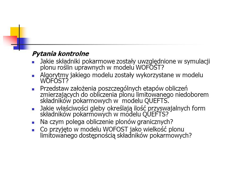 Pytania kontrolne Jakie składniki pokarmowe zostały uwzględnione w symulacji plonu roślin uprawnych w modelu WOFOST? Algorytmy jakiego modelu zostały