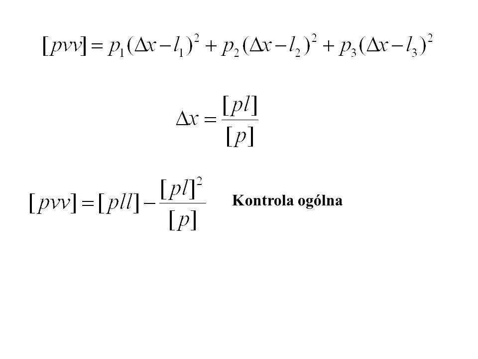 Ocena dokładności Błąd średni jednostkowy ( błąd pomiaru o wadze p=1) Błąd średni wyrównanej niewiadomej