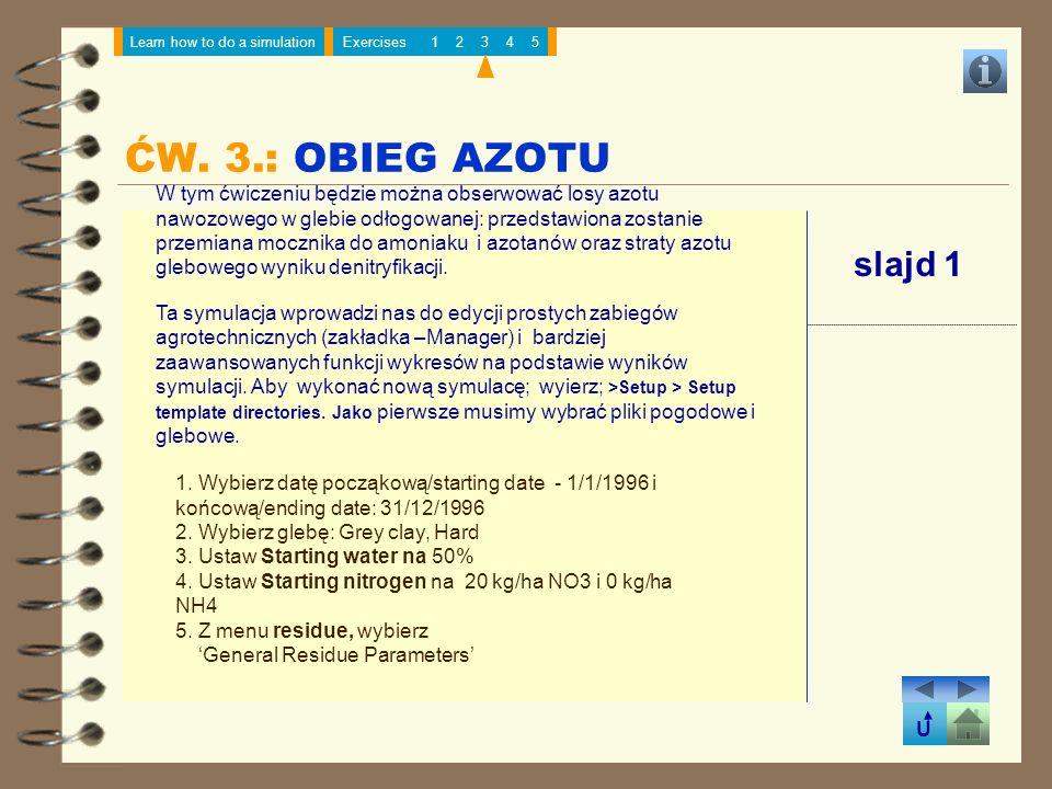 U Learn how to do a simulationExercises12345 slajd 1 W tym ćwiczeniu będzie można obserwować losy azotu nawozowego w glebie odłogowanej: przedstawiona