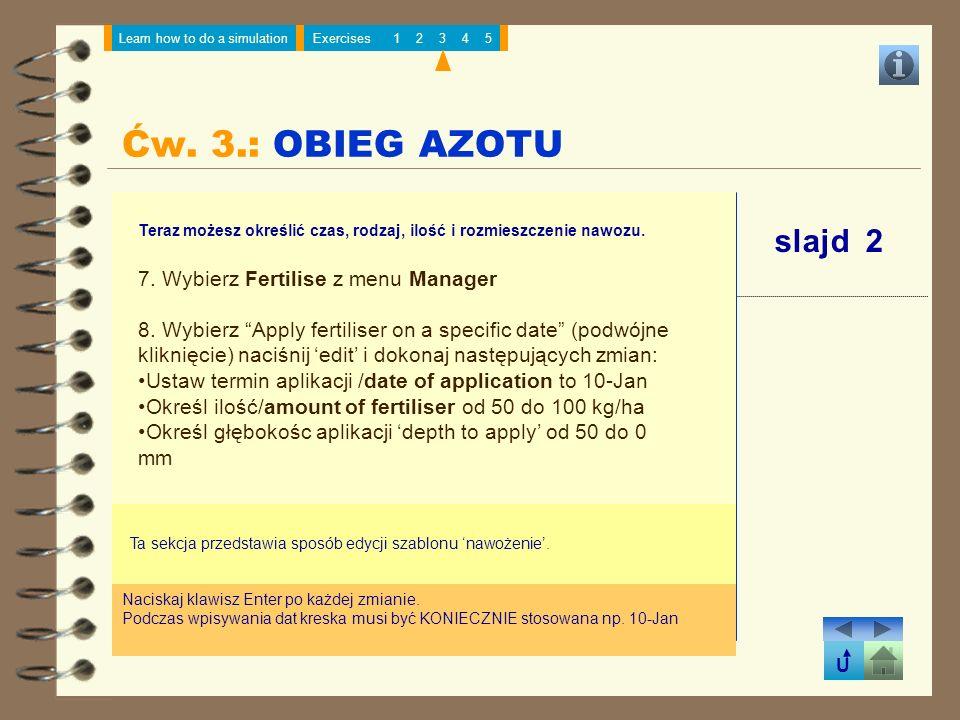 U Learn how to do a simulationExercises12345 slajd 2 Ta sekcja przedstawia sposób edycji szablonu nawożenie. Teraz możesz określić czas, rodzaj, ilość