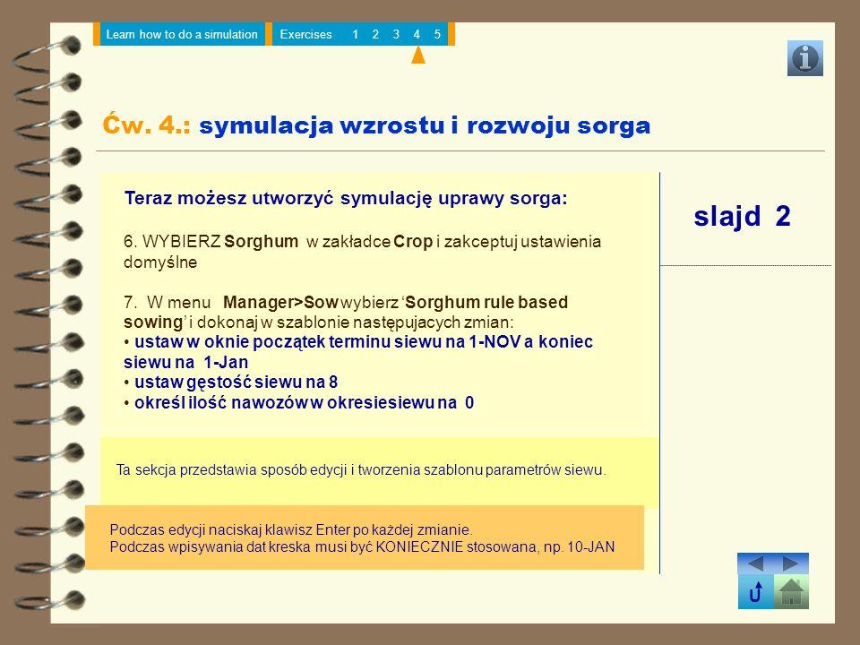 U Learn how to do a simulationExercises12345 slajd 2 Ta sekcja przedstawia sposób edycji i tworzenia szablonu parametrów siewu. Teraz możesz utworzyć