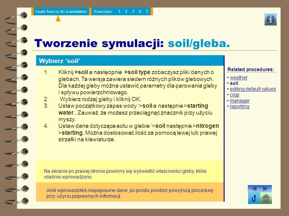 U Learn how to do a simulationExercises12345 Tworzenie symulacji: soil/gleba. Wybierz soil 1.Kliknij >soil a nastęopnie >soil type zobaczysz pliki dan