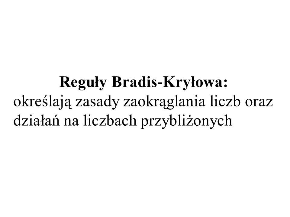 Reguły Bradis-Kryłowa: określają zasady zaokrąglania liczb oraz działań na liczbach przybliżonych
