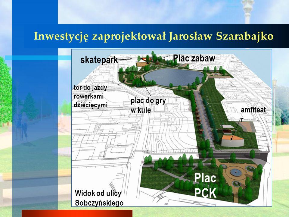 Inwestycję zaprojektował Jarosław Szarabajko Widok od ulicy Sobczyńskiego amfiteat r skatepark Plac PCK plac do gry w kule tor do jazdy rowerkami dzie