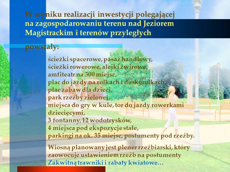 W wyniku realizacji inwestycji polegającej na zagospodarowaniu terenu nad Jeziorem Magistrackim i terenów przyległych powstały: ścieżki spacerowe, pas