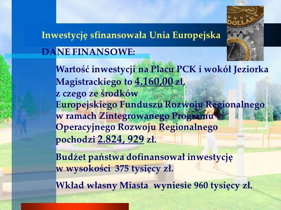 Inwestycję sfinansowała Unia Europejska DANE FINANSOWE: Wartość inwestycji na Placu PCK i wokół Jeziorka Magistrackiego to 4.160,00 zł, z czego ze śro