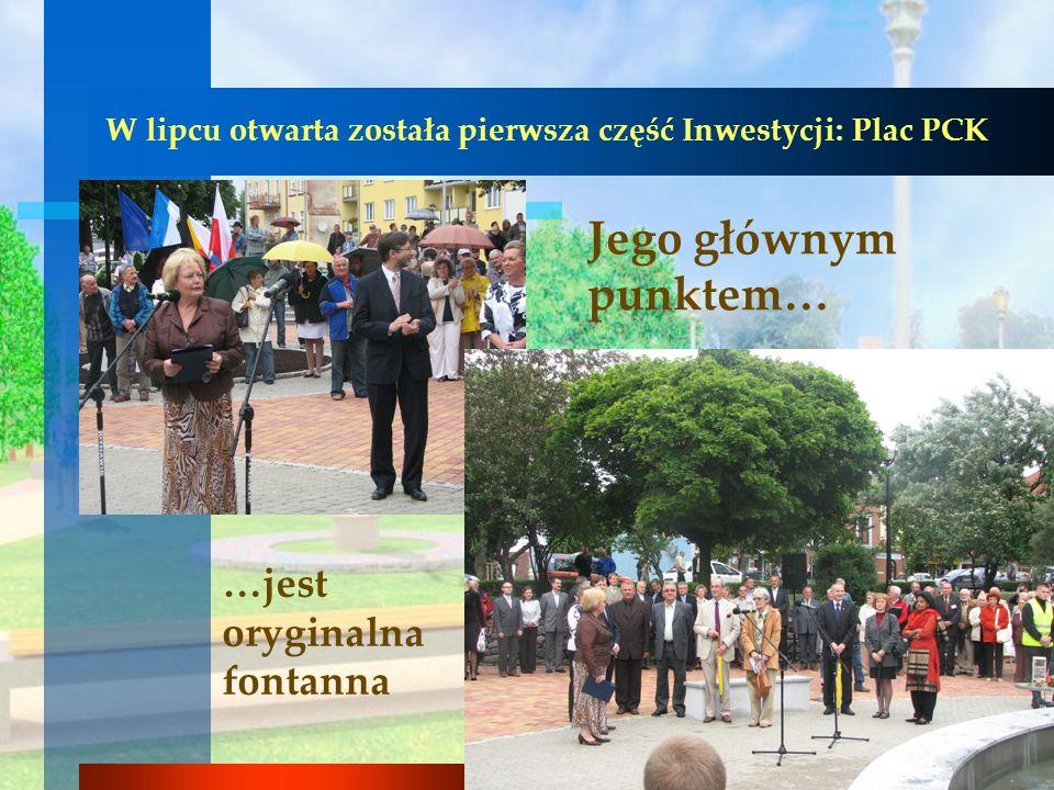 W lipcu otwarta została pierwsza część Inwestycji: Plac PCK Jego głównym punktem… …jest oryginalna fontanna