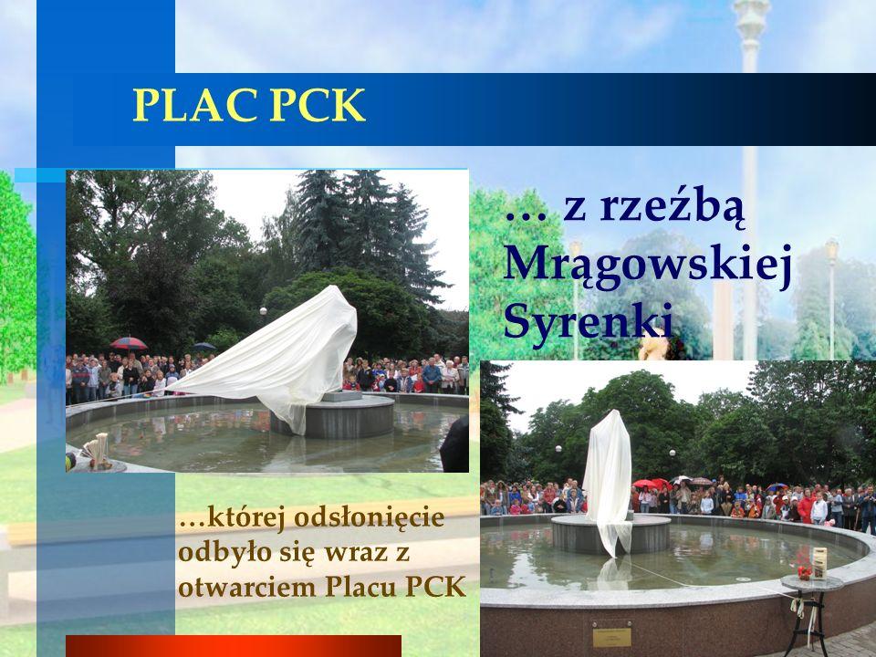 PLAC PCK … z rzeźbą Mrągowskiej Syrenki …której odsłonięcie odbyło się wraz z otwarciem Placu PCK