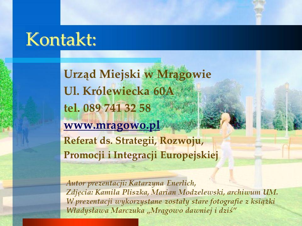 Kontakt: Urząd Miejski w Mrągowie Ul. Królewiecka 60A tel. 089 741 32 58 www.mragowo.pl Referat ds. Strategii, Rozwoju, Promocji i Integracji Europejs