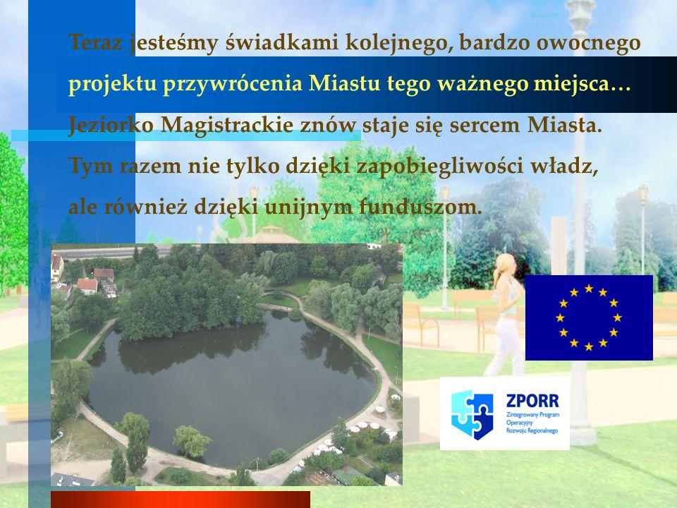 Teraz jesteśmy świadkami kolejnego, bardzo owocnego projektu przywrócenia Miastu tego ważnego miejsca… Jeziorko Magistrackie znów staje się sercem Mia