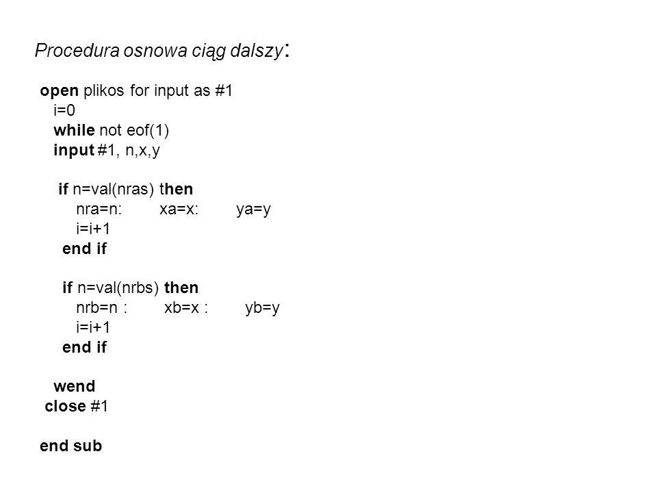 **********WSPÓŁRZĘDNE PROJEKTOWANYCH PUNKTÓW Z PLIKU ************ sub projektxy Dim plikxy as string,nras as string,nrbs as string Dim i as integer, n as integer Dim x as double, y as double plikxy=MbeInputBox( Podaj nazwę pliku ze współrzędnymi projektu , D:\pikietyxy.txt , WSPÓŁRZĘDNE PROJEKTU ) open plikxy for input as #1 lip=0 While not eof(1) lip=lip+1 redim preserve nrp(lip) redim preserve xp(lip) redim preserve yp(lip) input #1,nrp(lip),xp(lip),yp(lip) wend close #1 end sub