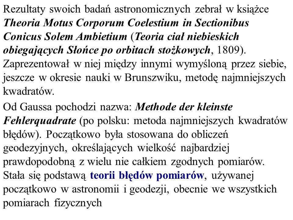 Rezultaty swoich badań astronomicznych zebrał w książce Theoria Motus Corporum Coelestium in Sectionibus Conicus Solem Ambietium (Teoria ciał niebiesk