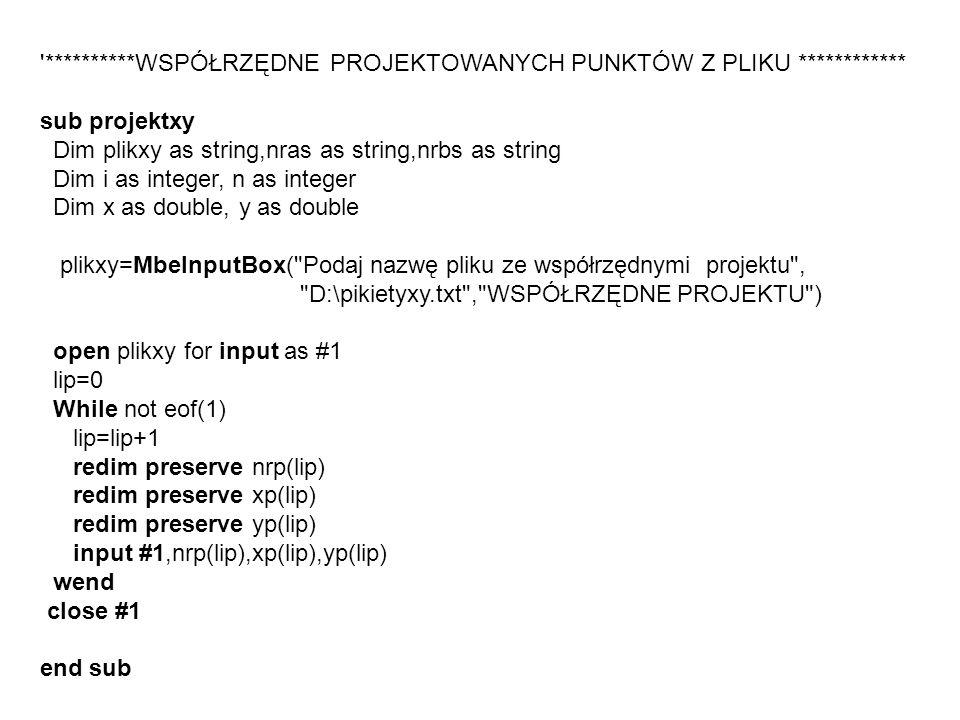 '**********WSPÓŁRZĘDNE PROJEKTOWANYCH PUNKTÓW Z PLIKU ************ sub projektxy Dim plikxy as string,nras as string,nrbs as string Dim i as integer,