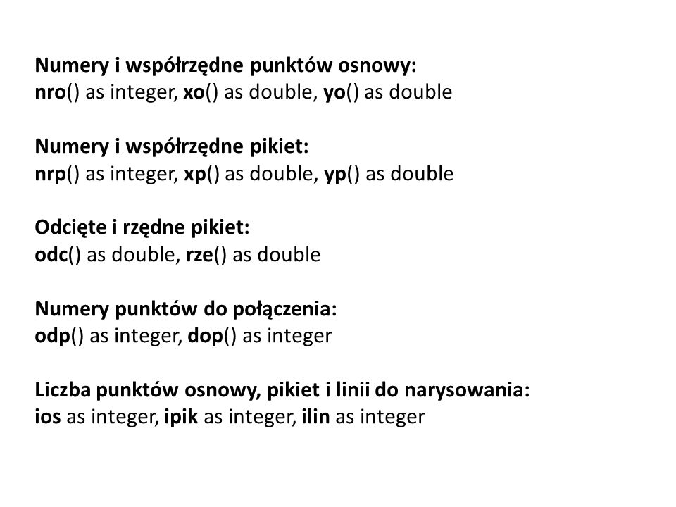 Numery i współrzędne punktów osnowy: nro() as integer, xo() as double, yo() as double Numery i współrzędne pikiet: nrp() as integer, xp() as double, y