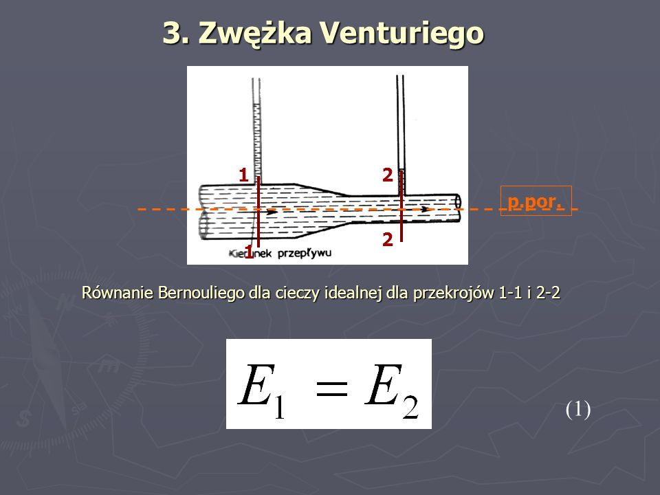 3. Zwężka Venturiego (1) Równanie Bernouliego dla cieczy idealnej dla przekrojów 1-1 i 2-2 1 1 2 2 p.por.