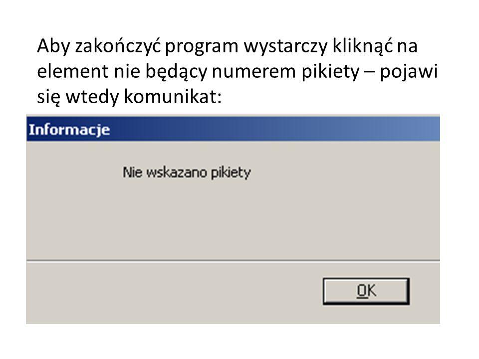 Aby zakończyć program wystarczy kliknąć na element nie będący numerem pikiety – pojawi się wtedy komunikat: