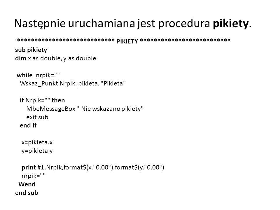 Następnie uruchamiana jest procedura pikiety. '**************************** PIKIETY ************************** sub pikiety dim x as double, y as doubl