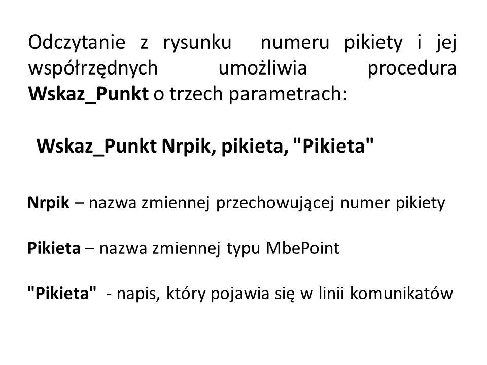 Odczytanie z rysunku numeru pikiety i jej współrzędnych umożliwia procedura Wskaz_Punkt o trzech parametrach: Wskaz_Punkt Nrpik, pikieta,