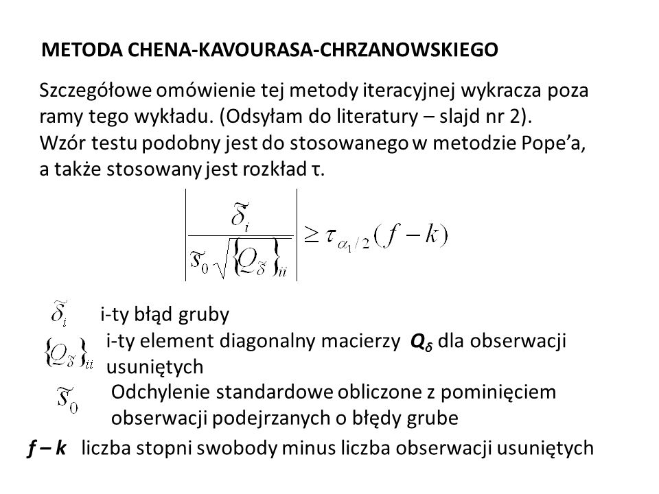 METODA CHENA-KAVOURASA-CHRZANOWSKIEGO Szczegółowe omówienie tej metody iteracyjnej wykracza poza ramy tego wykładu. (Odsyłam do literatury – slajd nr