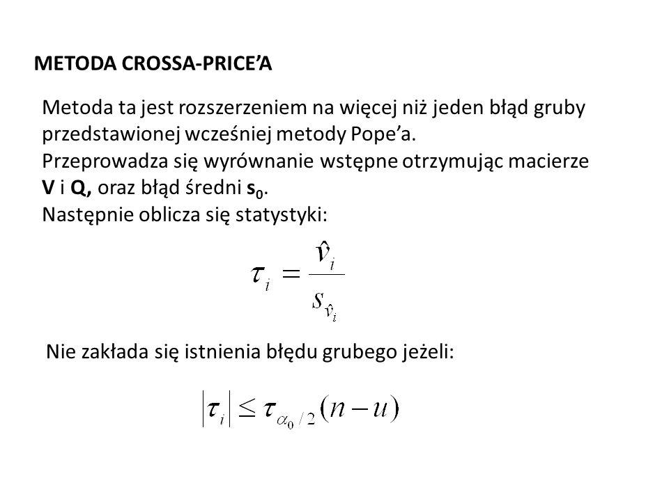 METODA CROSSA-PRICEA Metoda ta jest rozszerzeniem na więcej niż jeden błąd gruby przedstawionej wcześniej metody Popea. Przeprowadza się wyrównanie ws