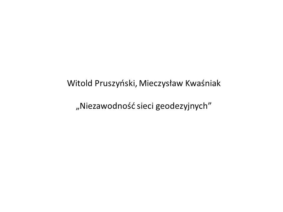 Witold Pruszyński, Mieczysław Kwaśniak Niezawodność sieci geodezyjnych