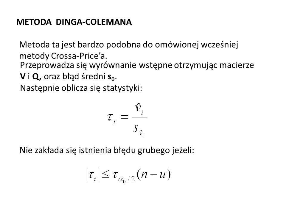METODA DINGA-COLEMANA Metoda ta jest bardzo podobna do omówionej wcześniej metody Crossa-Pricea. Przeprowadza się wyrównanie wstępne otrzymując macier