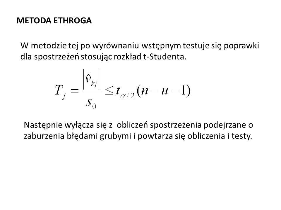 METODA ETHROGA W metodzie tej po wyrównaniu wstępnym testuje się poprawki dla spostrzeżeń stosując rozkład t-Studenta. Następnie wyłącza się z oblicze