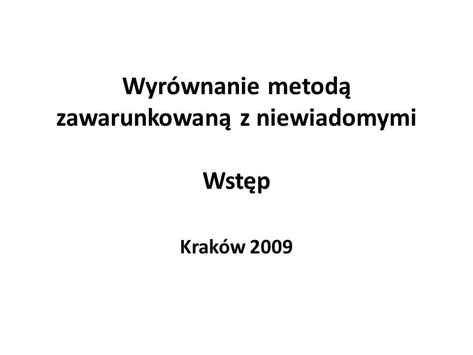 Wyrównanie metodą zawarunkowaną z niewiadomymi Wstęp Kraków 2009