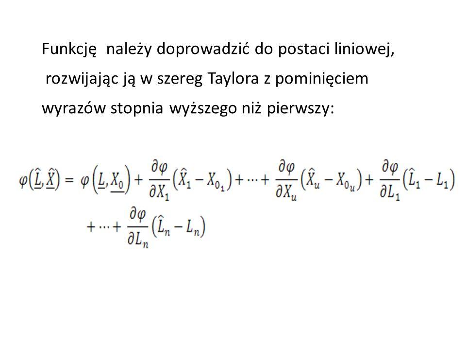 Funkcję należy doprowadzić do postaci liniowej, rozwijając ją w szereg Taylora z pominięciem wyrazów stopnia wyższego niż pierwszy: