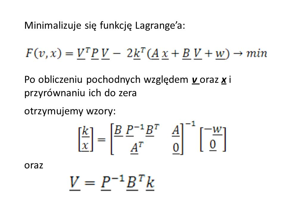 Minimalizuje się funkcję Lagrangea: Po obliczeniu pochodnych względem v oraz x i przyrównaniu ich do zera otrzymujemy wzory: oraz