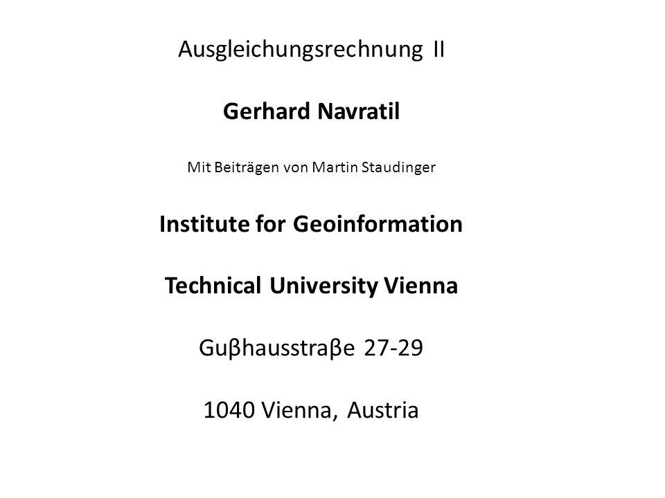 Ausgleichungsrechnung II Gerhard Navratil Mit Beiträgen von Martin Staudinger Institute for Geoinformation Technical University Vienna Guβhausstraβe 2