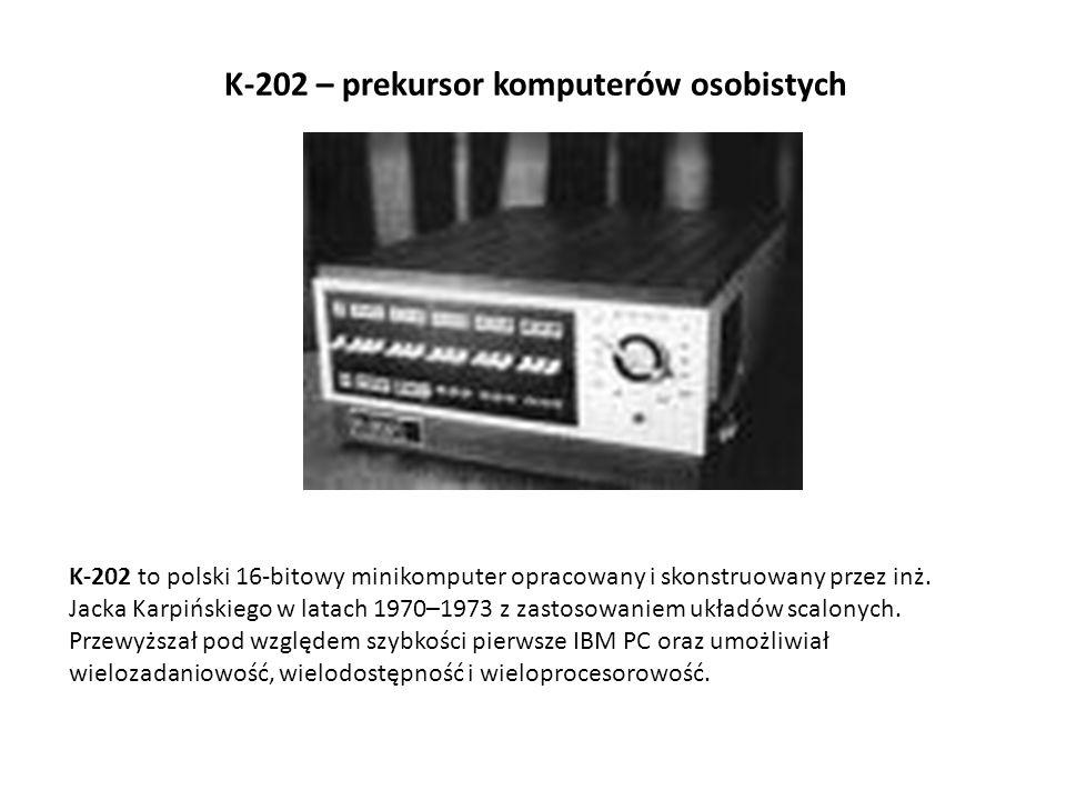 K-202 – prekursor komputerów osobistych K-202 to polski 16-bitowy minikomputer opracowany i skonstruowany przez inż. Jacka Karpińskiego w latach 1970–