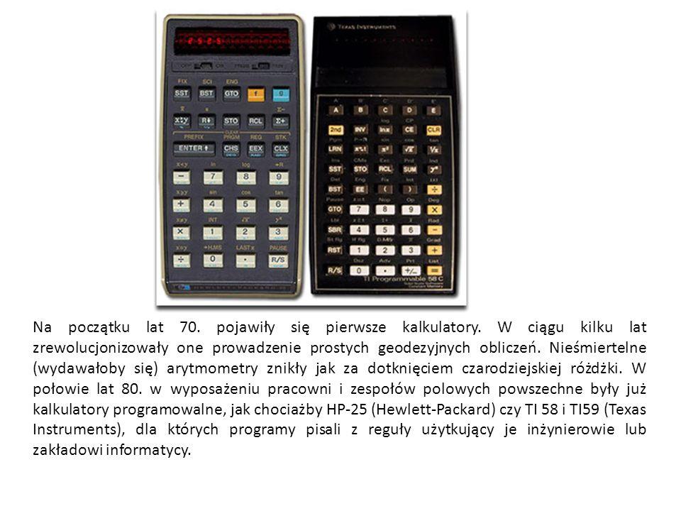 Na początku lat 70. pojawiły się pierwsze kalkulatory. W ciągu kilku lat zrewolucjonizowały one prowadzenie prostych geodezyjnych obliczeń. Nieśmierte