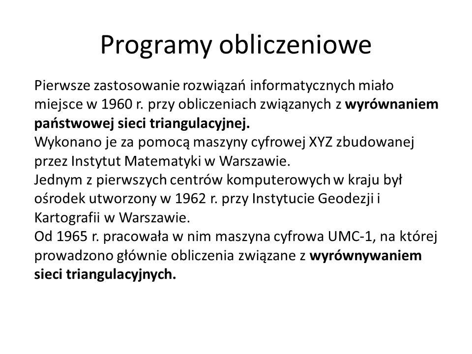 Programy obliczeniowe Pierwsze zastosowanie rozwiązań informatycznych miało miejsce w 1960 r. przy obliczeniach związanych z wyrównaniem państwowej si