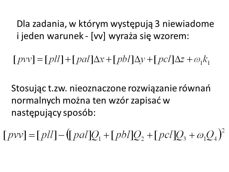 Dla zadania, w którym występują 3 niewiadome i jeden warunek - [vv] wyraża się wzorem: Stosując t.zw. nieoznaczone rozwiązanie równań normalnych można