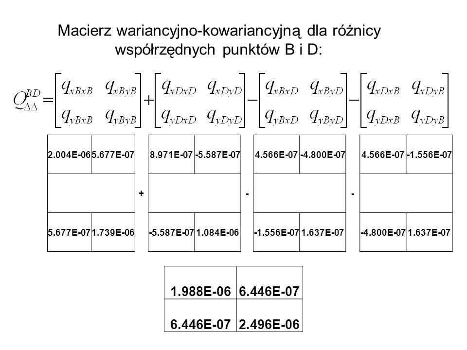 Macierz wariancyjno-kowariancyjną dla różnicy współrzędnych punktów B i D: 2.004E-065.677E-078.971E-07-5.587E-074.566E-07-4.800E-074.566E-07-1.556E-07