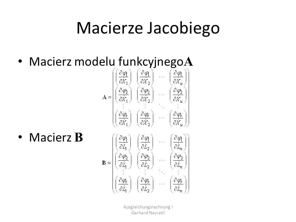 Ausgleichungsrechnung I Gerhard Navratil Macierze Jacobiego Macierz modelu funkcyjnego A Macierz B