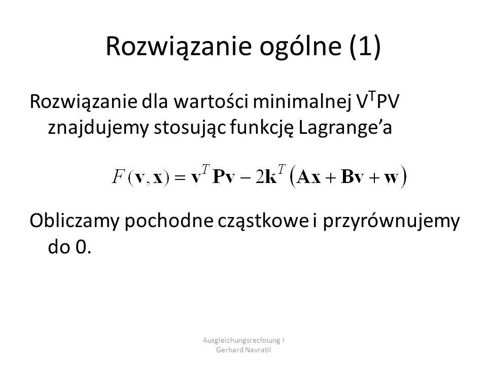 Ausgleichungsrechnung I Gerhard Navratil Rozwiązanie ogólne (1) Rozwiązanie dla wartości minimalnej V T PV znajdujemy stosując funkcję Lagrangea Oblic