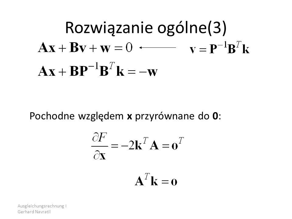 Ausgleichungsrechnung I Gerhard Navratil Rozwiązanie ogólne(3) Pochodne względem x przyrównane do 0: