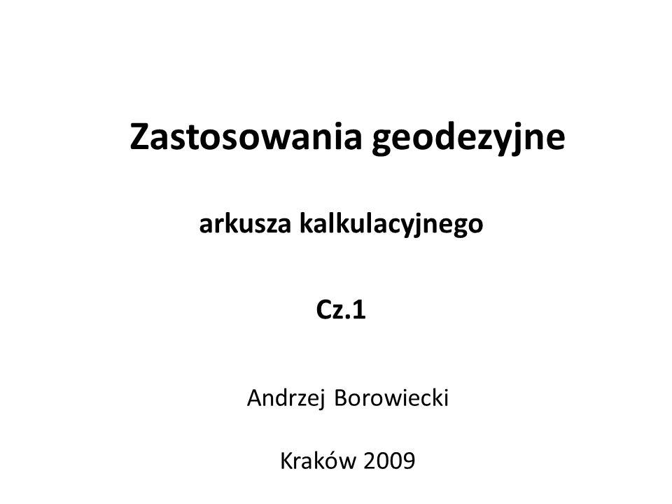 Zastosowania geodezyjne arkusza kalkulacyjnego Cz.1 Andrzej Borowiecki Kraków 2009