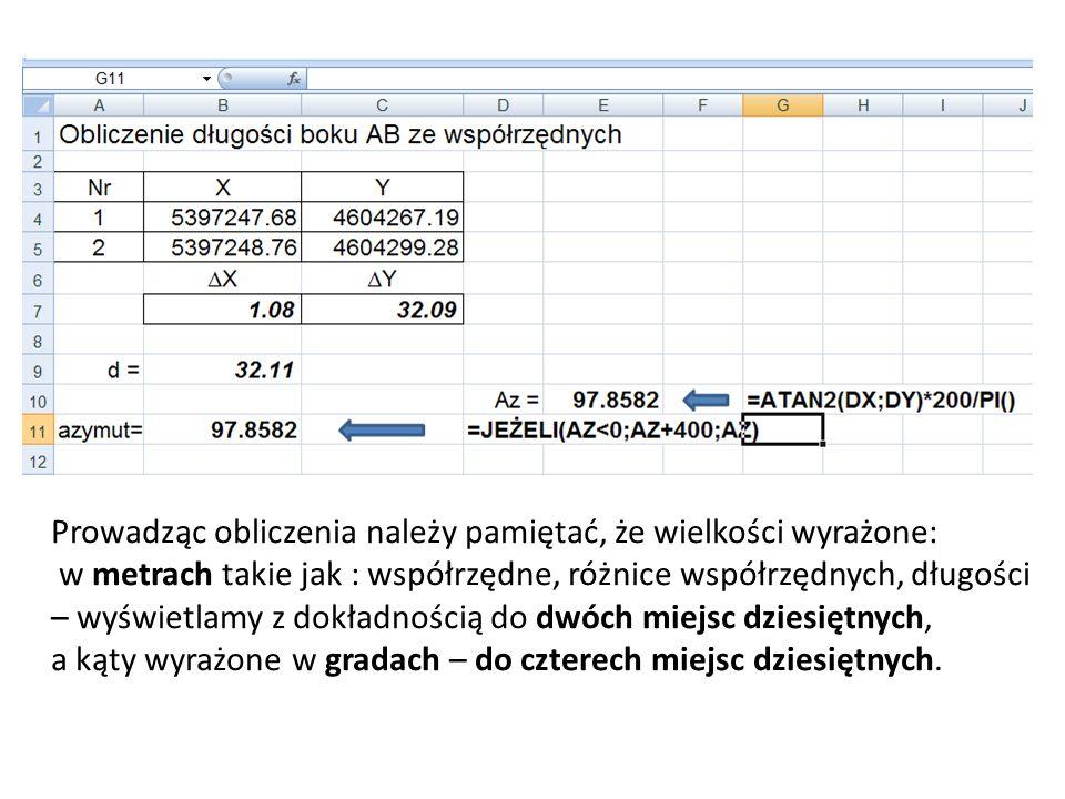 Prowadząc obliczenia należy pamiętać, że wielkości wyrażone: w metrach takie jak : współrzędne, różnice współrzędnych, długości – wyświetlamy z dokład