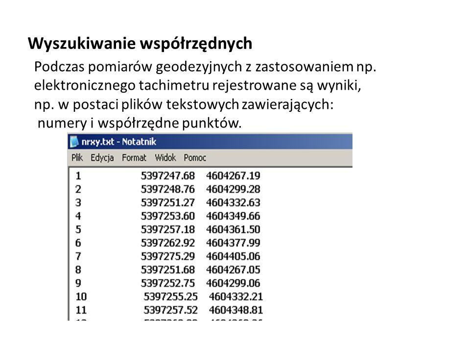 Wyszukiwanie współrzędnych Podczas pomiarów geodezyjnych z zastosowaniem np. elektronicznego tachimetru rejestrowane są wyniki, np. w postaci plików t