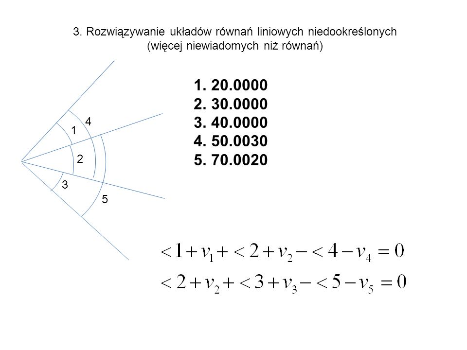 3. Rozwiązywanie układów równań liniowych niedookreślonych (więcej niewiadomych niż równań) 1 2 3 4 5 1.20.0000 2.30.0000 3.40.0000 4.50.0030 5.70.002