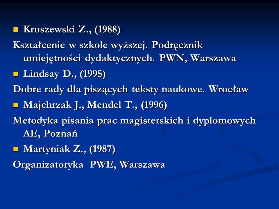 Kruszewski Z., (1988) Kruszewski Z., (1988) Kształcenie w szkole wyższej. Podręcznik umiejętności dydaktycznych. PWN, Warszawa Lindsay D., (1995) Lind