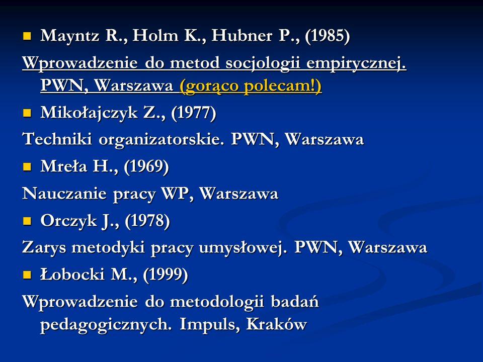 Mayntz R., Holm K., Hubner P., (1985) Mayntz R., Holm K., Hubner P., (1985) Wprowadzenie do metod socjologii empirycznej. PWN, Warszawa (gorąco poleca