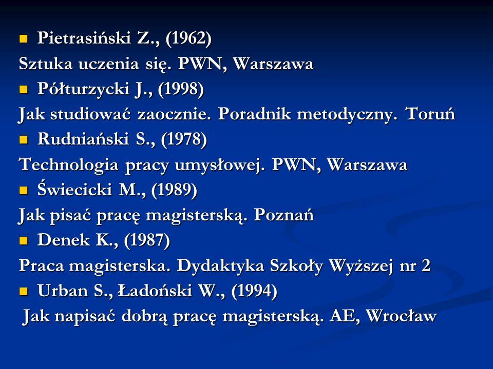 Pietrasiński Z., (1962) Pietrasiński Z., (1962) Sztuka uczenia się. PWN, Warszawa Półturzycki J., (1998) Półturzycki J., (1998) Jak studiować zaocznie